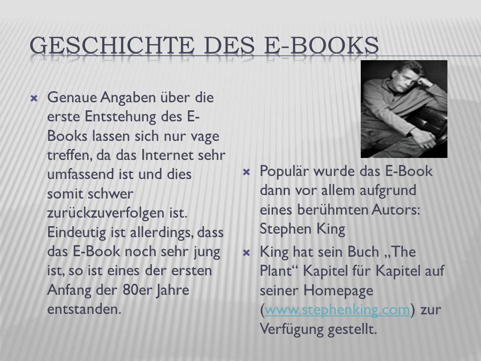  Genaue Angaben über die erste Entstehung des E- Books lassen sich nur vage treffen, da das Internet sehr umfassend ist und dies somit schwer zurückzuverfolgen ist.