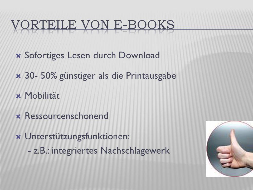  Sofortiges Lesen durch Download  30- 50% günstiger als die Printausgabe  Mobilität  Ressourcenschonend  Unterstützungsfunktionen: - z.B.: integriertes Nachschlagewerk