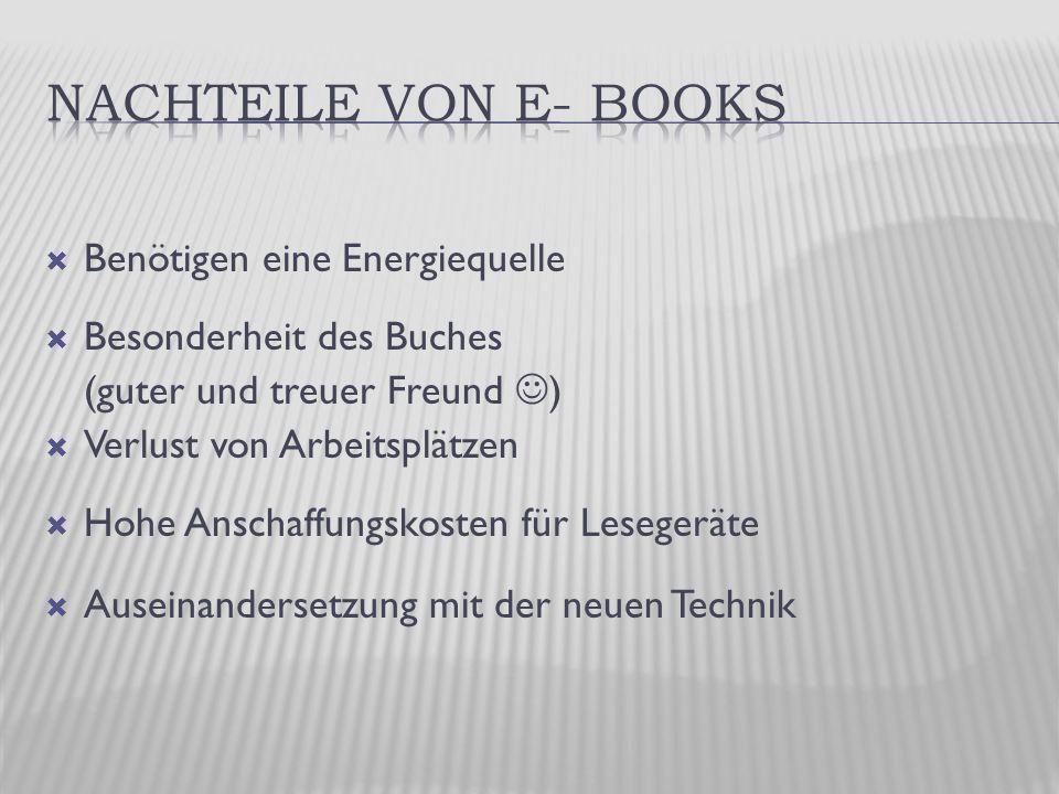  Benötigen eine Energiequelle  Besonderheit des Buches (guter und treuer Freund )  Verlust von Arbeitsplätzen  Hohe Anschaffungskosten für Lesegeräte  Auseinandersetzung mit der neuen Technik