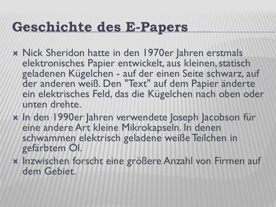 Geschichte des E-Papers  Nick Sheridon hatte in den 1970er Jahren erstmals elektronisches Papier entwickelt, aus kleinen, statisch geladenen Kügelchen - auf der einen Seite schwarz, auf der anderen weiß.