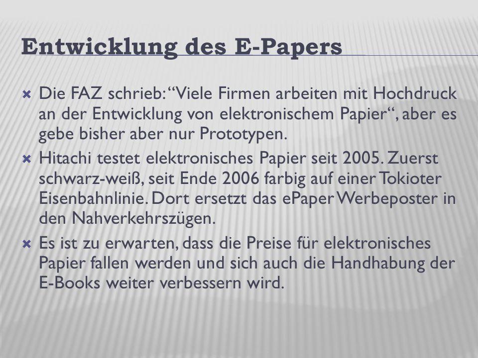 Entwicklung des E-Papers  Die FAZ schrieb: Viele Firmen arbeiten mit Hochdruck an der Entwicklung von elektronischem Papier , aber es gebe bisher aber nur Prototypen.