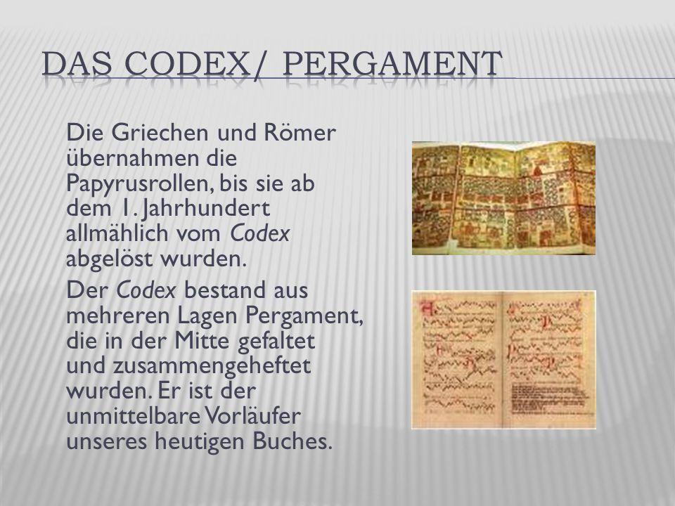 Die Griechen und Römer übernahmen die Papyrusrollen, bis sie ab dem 1.