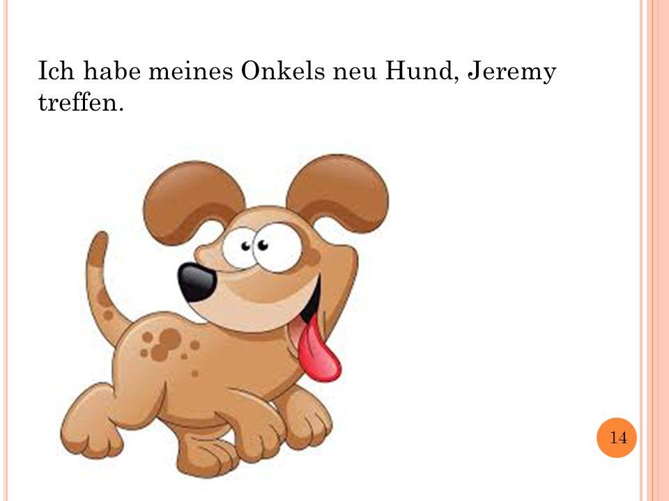 Ich habe meines Onkels neu Hund, Jeremy treffen. 14