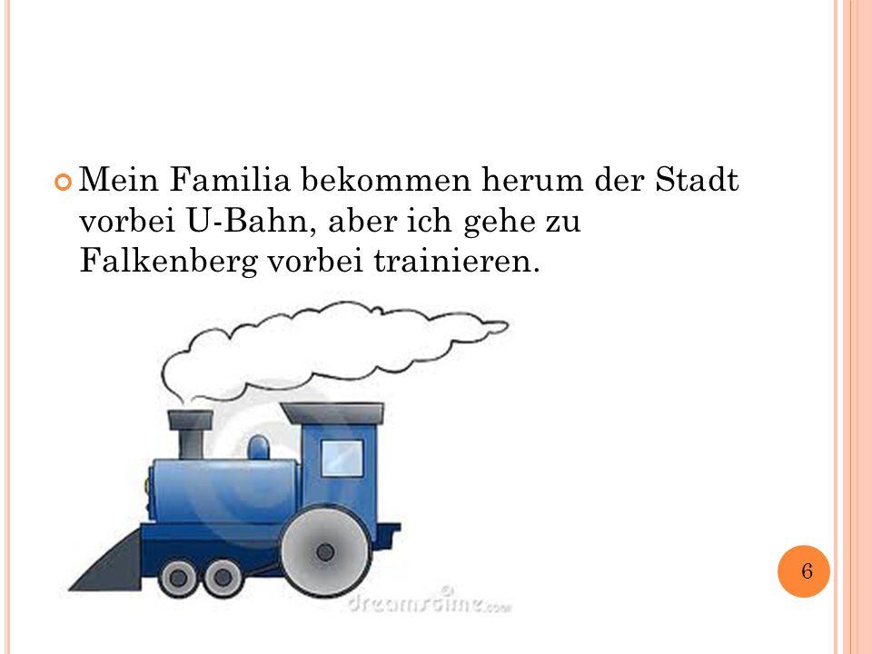 Mein Familia bekommen herum der Stadt vorbei U-Bahn, aber ich gehe zu Falkenberg vorbei trainieren.