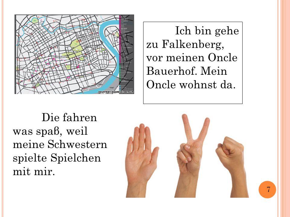 Ich bin gehe zu Falkenberg, vor meinen Oncle Bauerhof.