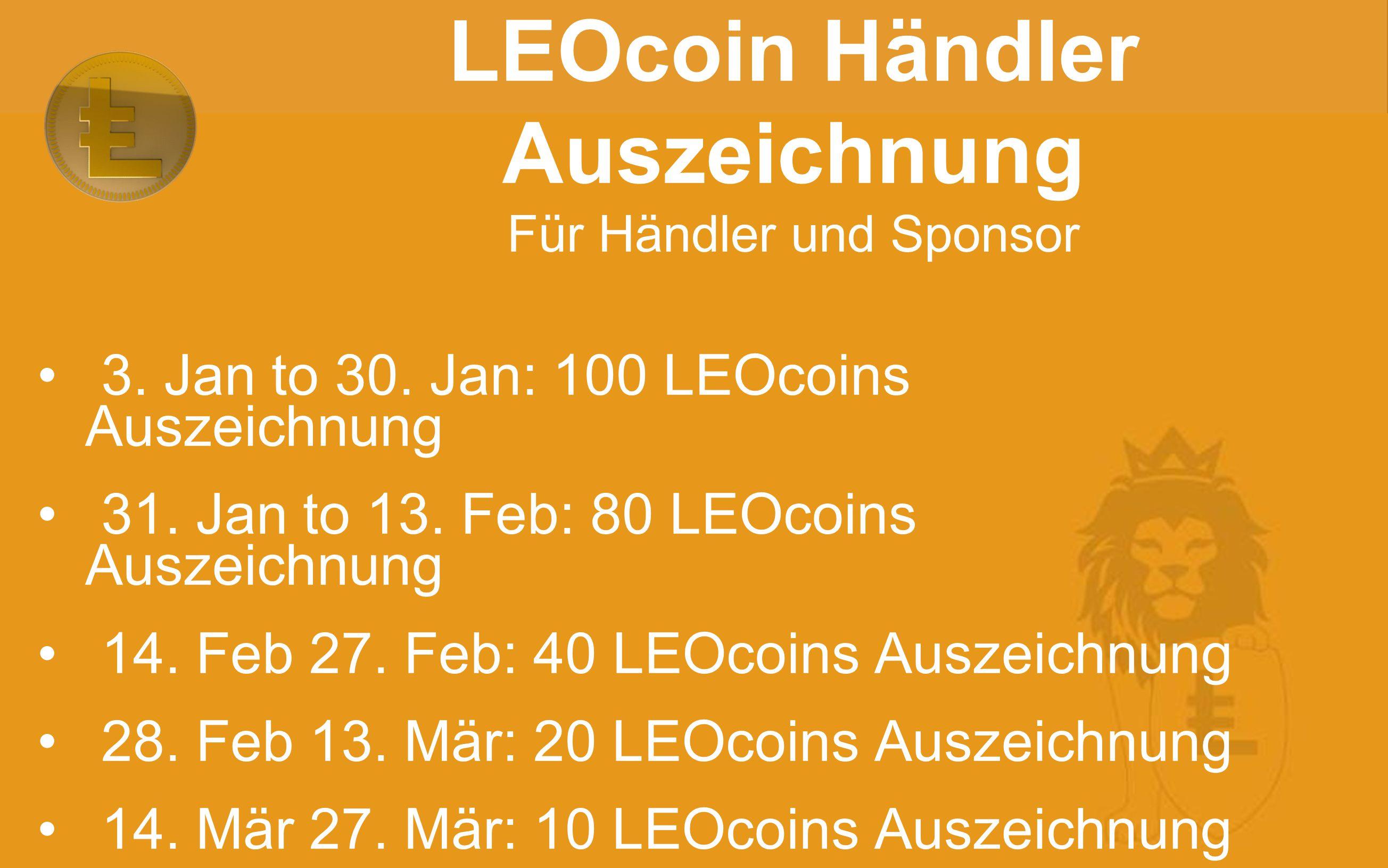 3. Jan to 30. Jan: 100 LEOcoins Auszeichnung 31. Jan to 13. Feb: 80 LEOcoins Auszeichnung 14. Feb 27. Feb: 40 LEOcoins Auszeichnung 28. Feb 13. Mär: 2