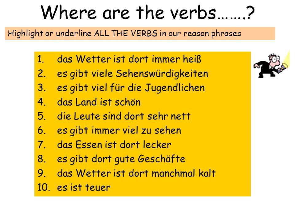 Where are the verbs…….? 1.das Wetter ist dort immer heiß 2.es gibt viele Sehenswürdigkeiten 3.es gibt viel für die Jugendlichen 4.das Land ist schön 5