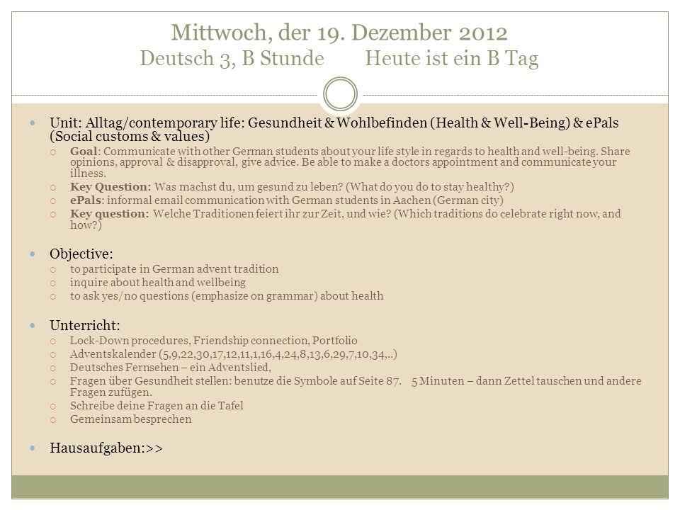Mittwoch, der 19. Dezember 2012 Deutsch 3, B Stunde Heute ist ein B Tag Unit: Alltag/contemporary life: Gesundheit & Wohlbefinden (Health & Well-Being