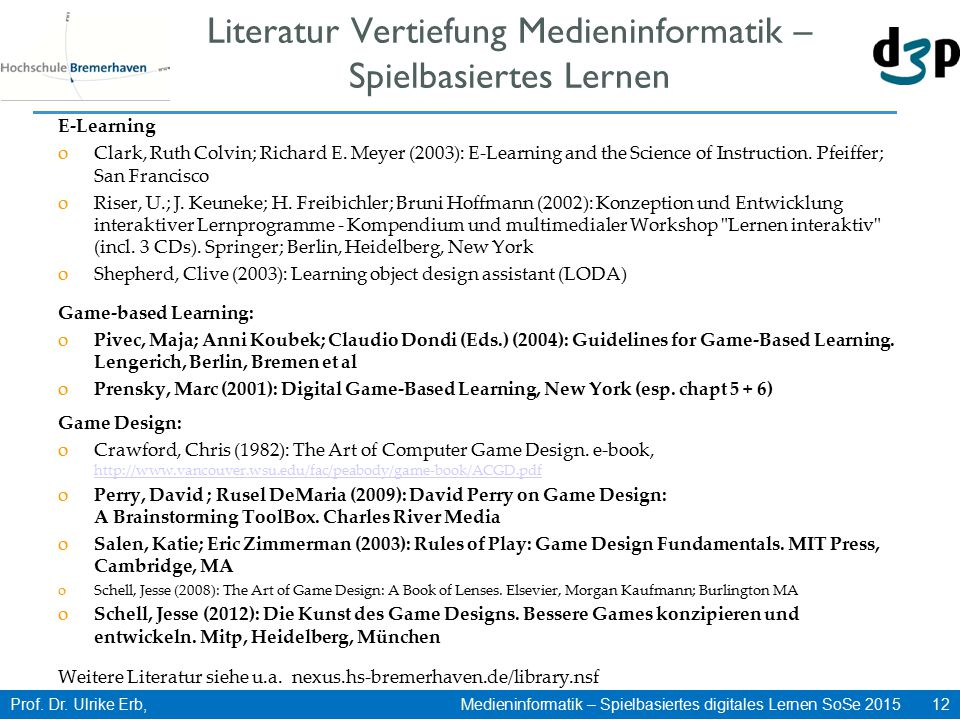 Prof. Dr. Ulrike Erb, Medieninformatik – Spielbasiertes digitales Lernen SoSe 2015 12 Literatur Vertiefung Medieninformatik – Spielbasiertes Lernen E-