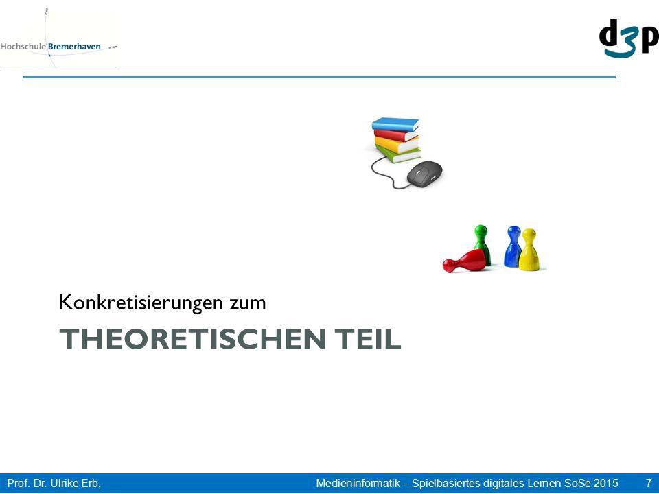 Prof. Dr. Ulrike Erb, Medieninformatik – Spielbasiertes digitales Lernen SoSe 2015 7 THEORETISCHEN TEIL Konkretisierungen zum
