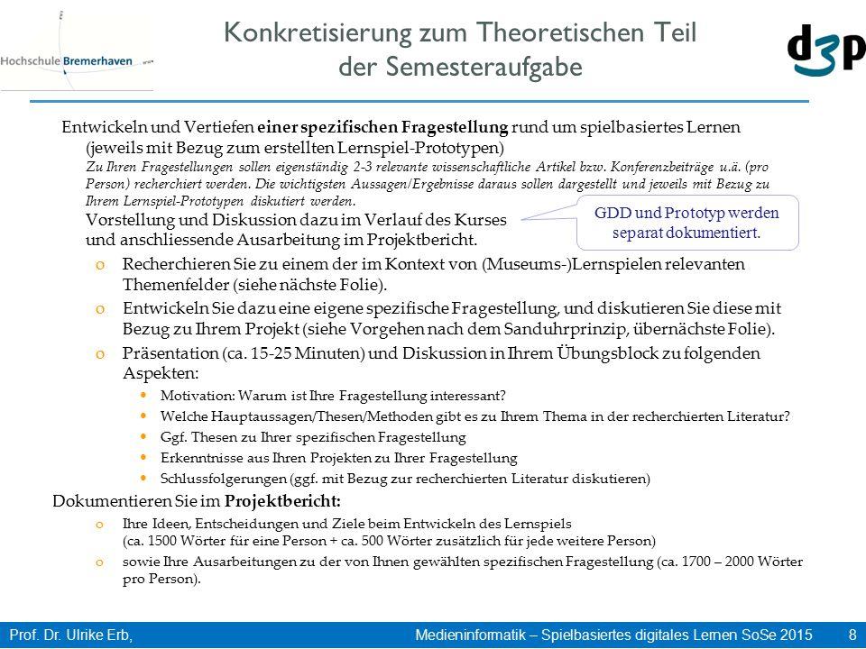 Prof. Dr. Ulrike Erb, Medieninformatik – Spielbasiertes digitales Lernen SoSe 2015 8 Konkretisierung zum Theoretischen Teil der Semesteraufgabe Entwic