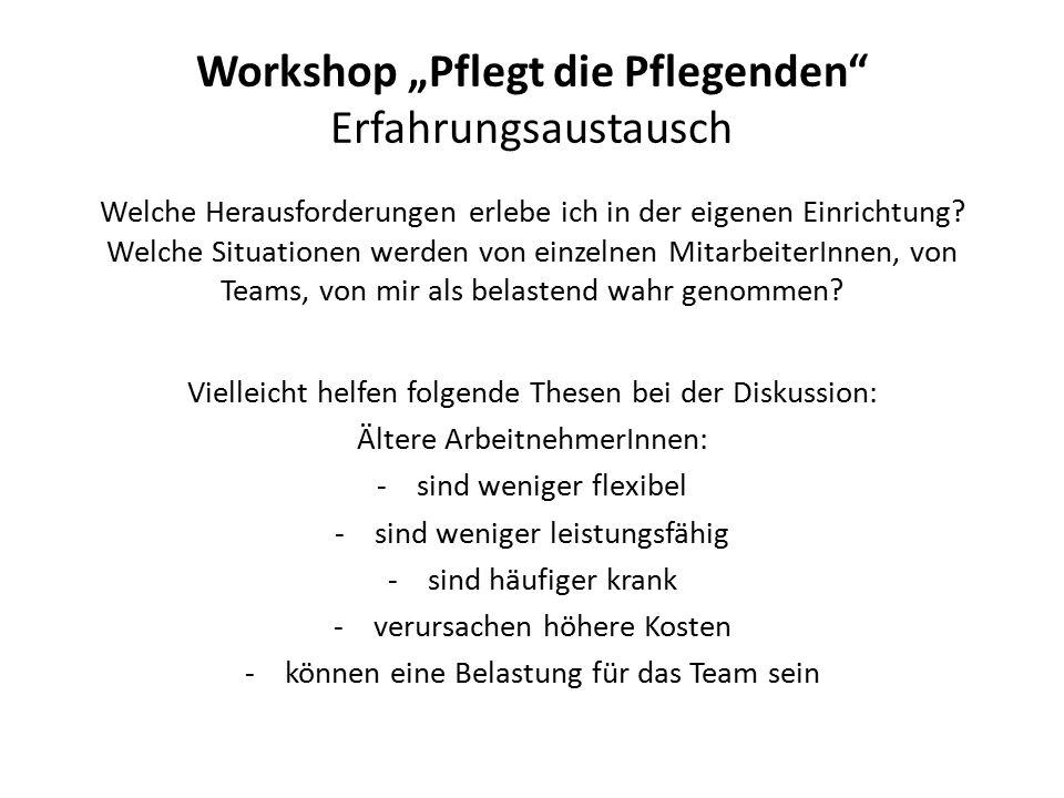 """Workshop """"Pflegt die Pflegenden"""" Erfahrungsaustausch Welche Herausforderungen erlebe ich in der eigenen Einrichtung? Welche Situationen werden von ein"""