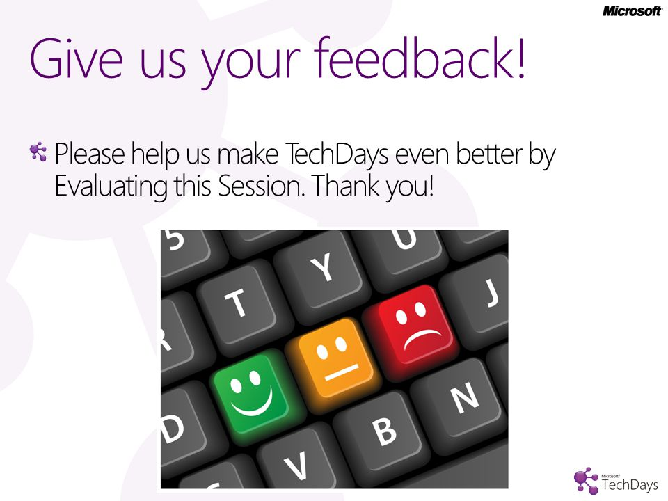 Please help us make TechDays even better by Evaluating this Session. Thank you! Give us your feedback!