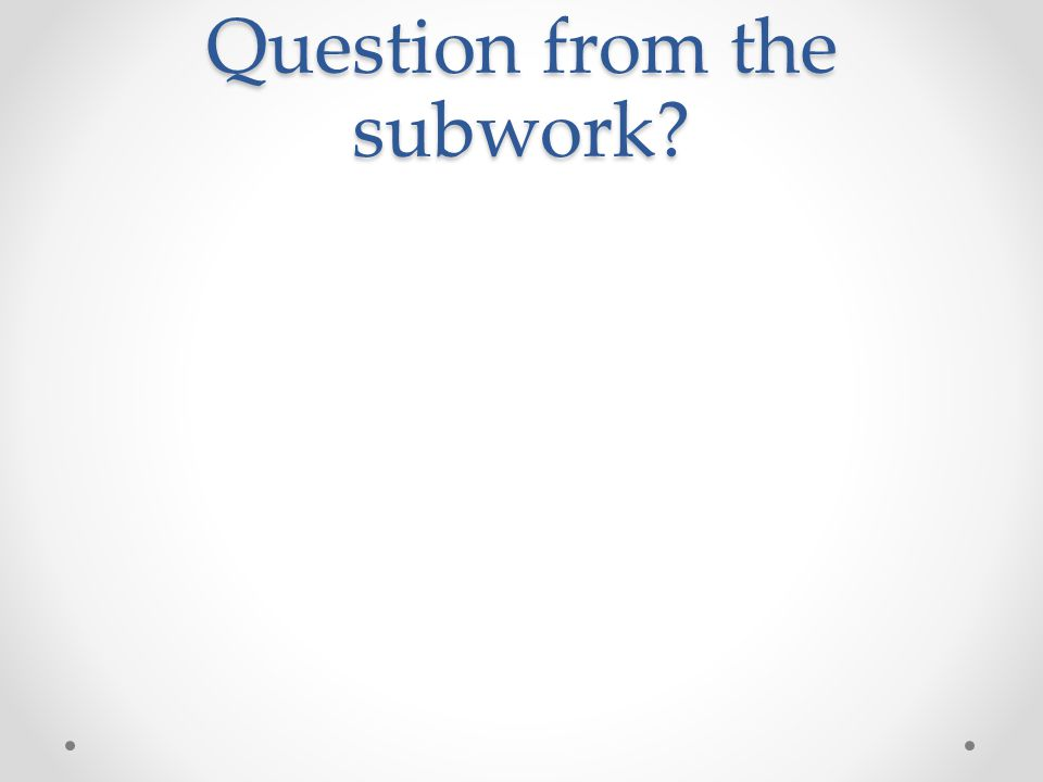Question from the subwork?