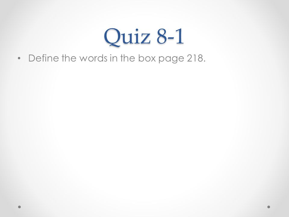 Quiz 8-1 Define the words in the box page 218.