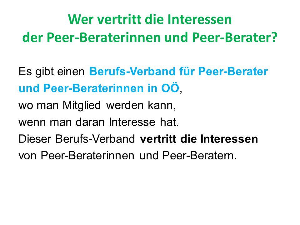 Wer vertritt die Interessen der Peer-Beraterinnen und Peer-Berater? Es gibt einen Berufs-Verband für Peer-Berater und Peer-Beraterinnen in OÖ, wo man