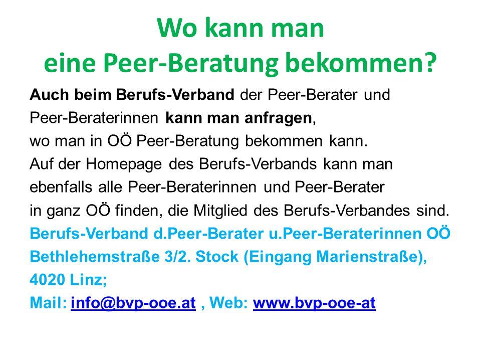 Wo kann man eine Peer-Beratung bekommen? Auch beim Berufs-Verband der Peer-Berater und Peer-Beraterinnen kann man anfragen, wo man in OÖ Peer-Beratung