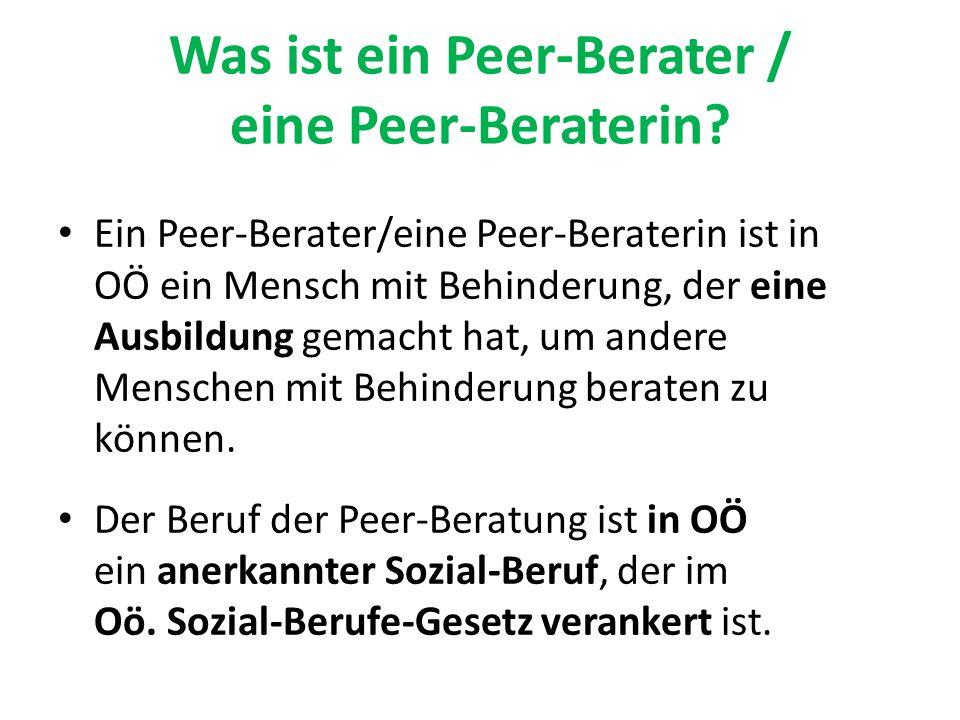 Was ist ein Peer-Berater / eine Peer-Beraterin? Ein Peer-Berater/eine Peer-Beraterin ist in OÖ ein Mensch mit Behinderung, der eine Ausbildung gemacht