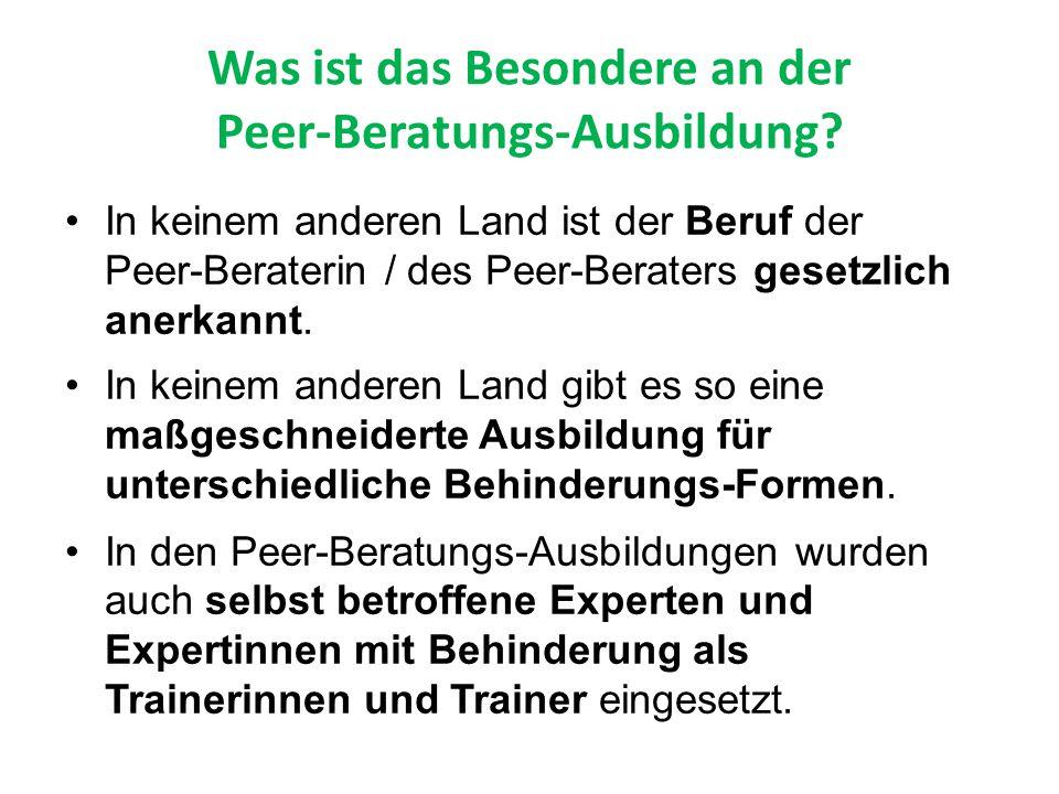 Was ist das Besondere an der Peer-Beratungs-Ausbildung? In keinem anderen Land ist der Beruf der Peer-Beraterin / des Peer-Beraters gesetzlich anerkan
