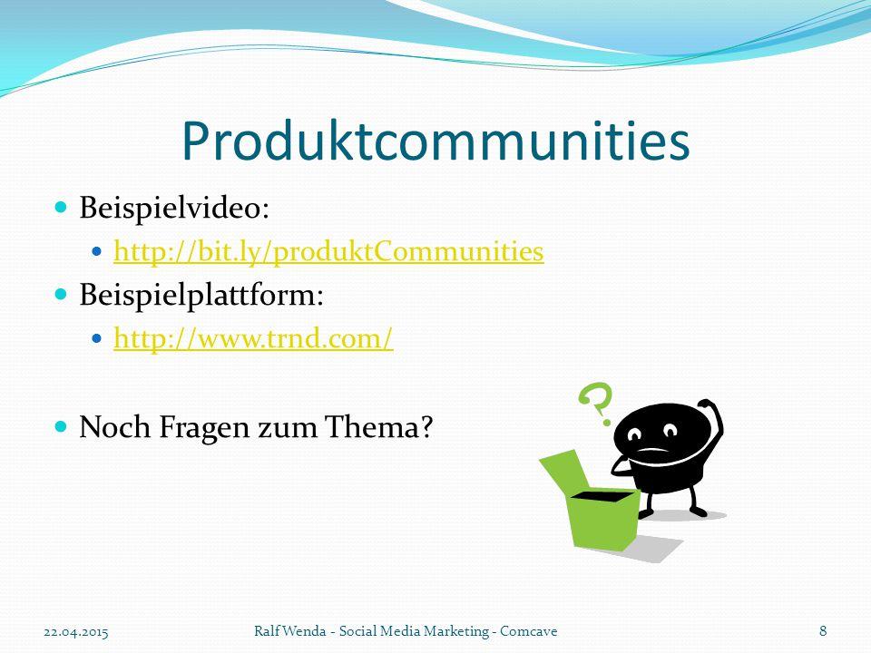 Produktcommunities Beispielvideo: http://bit.ly/produktCommunities Beispielplattform: http://www.trnd.com/ Noch Fragen zum Thema? 22.04.2015Ralf Wenda