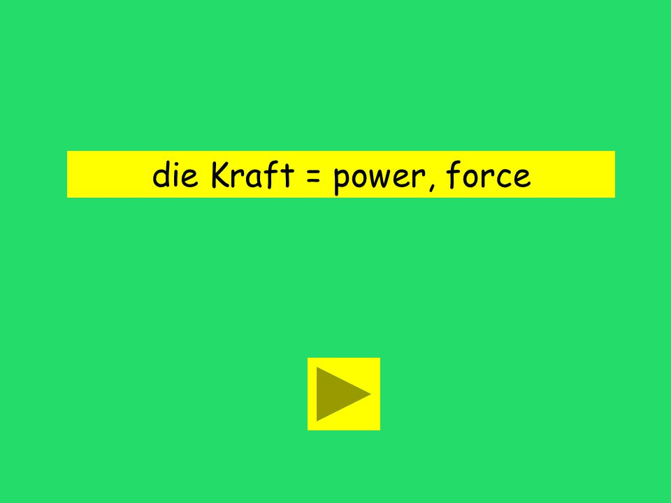 die Kraft = power, force