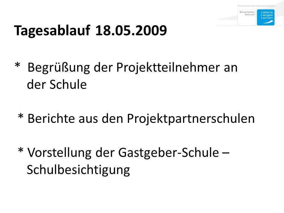  Tagesablauf 18.05.2009 * Begrüßung der Projektteilnehmer an der Schule * Berichte aus den Projektpartnerschulen * Vorstellung der Gastgeber-Schule – Schulbesichtigung