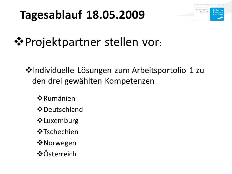  Projektpartner stellen vor :  Individuelle Lösungen zum Arbeitsportolio 1 zu den drei gewählten Kompetenzen  Rumänien  Deutschland  Luxemburg  Tschechien  Norwegen  Österreich Tagesablauf 18.05.2009