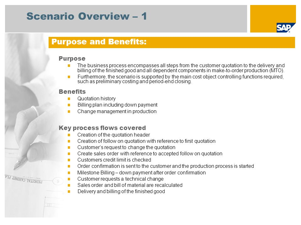 Scenario Overview – 1 Purpose The business process encompasses all steps from the customer quotation to the delivery and billing of the finished good and all dependent components in make-to-order production (MTO).