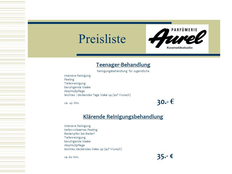 Preisliste Teenager-Behandlung Reinigungsbehandlung für Jugendliche intensive Reinigung Peeling Tiefenreinigung beruhigende Maske Abschlu ß pflege leichtes / deckendes Tage Make up (auf Wunsch) ca.