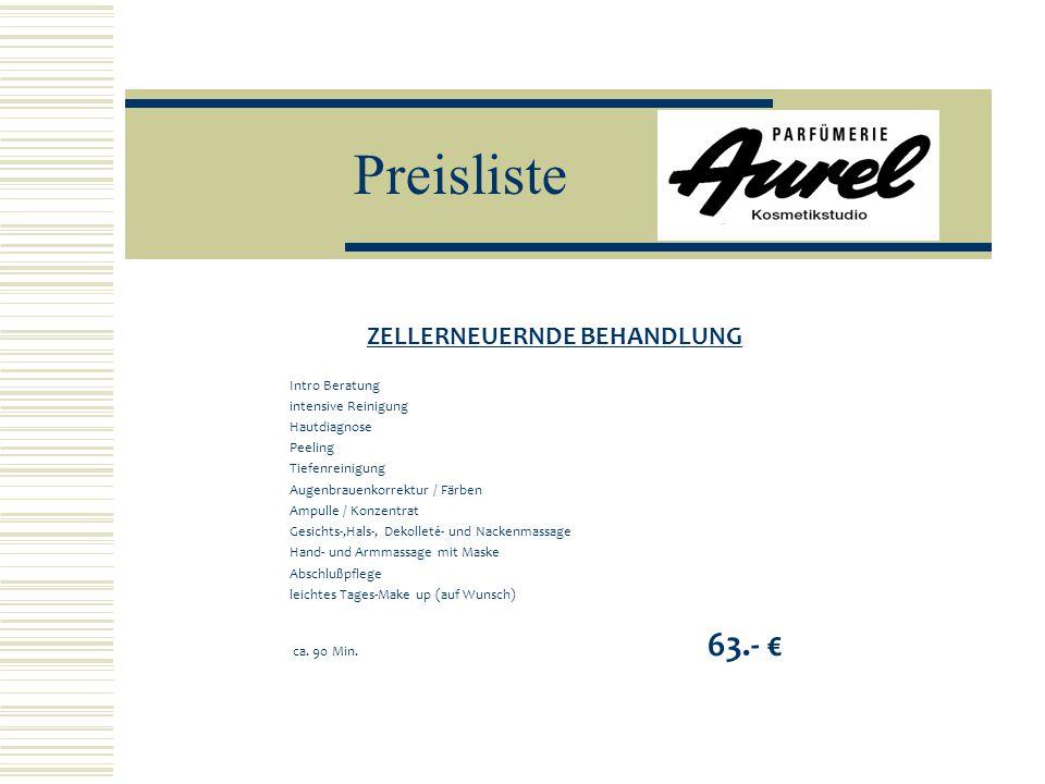 Preisliste ZELLERNEUERNDE BEHANDLUNG Intro Beratung intensive Reinigung Hautdiagnose Peeling Tiefenreinigung Augenbrauenkorrektur / Färben Ampulle / K