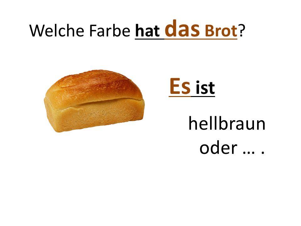 Welche Farbe hat das Brot? Es ist hellbraun oder ….