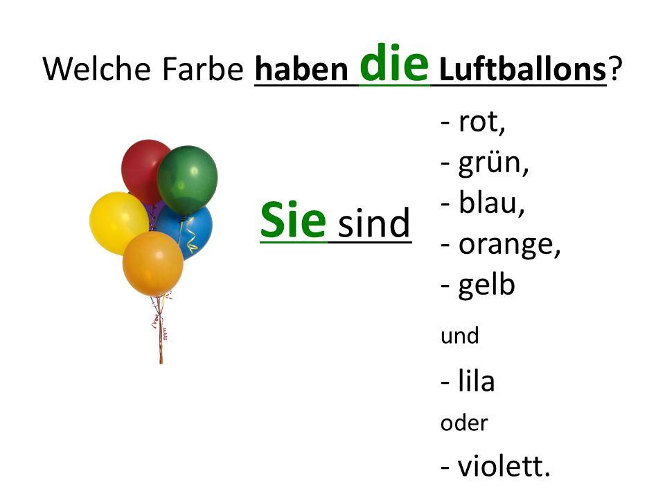 Welche Farbe haben die Luftballons? Sie sind - rot, - grün, - blau, - orange, - gelb und - lila oder - violett.