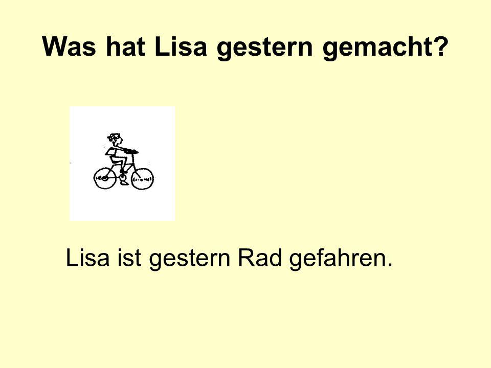 Was hat Lisa gestern gemacht? Lisa ist gestern Rad gefahren.