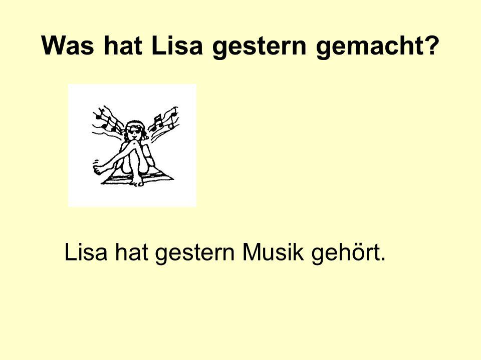 Was hat Lisa gestern gemacht? Lisa hat gestern Musik gehört.