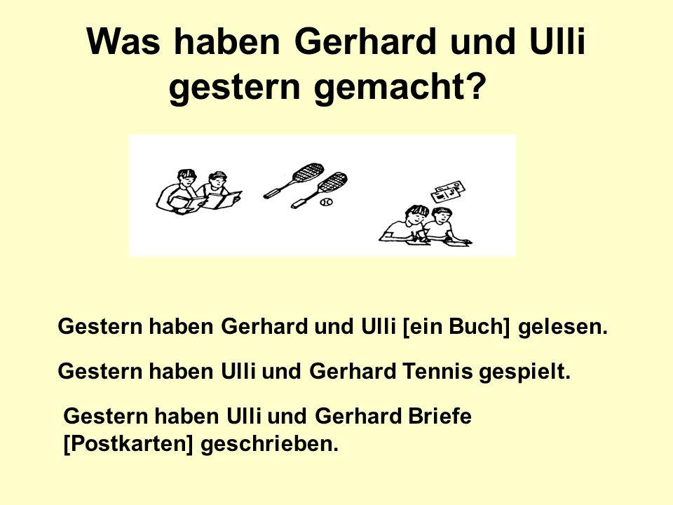 Was haben Gerhard und Ulli gestern gemacht? Gestern haben Gerhard und Ulli [ein Buch] gelesen. Gestern haben Ulli und Gerhard Tennis gespielt. Gestern