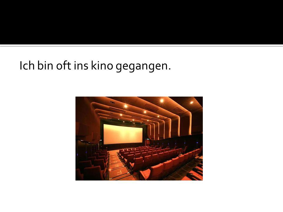 Ich bin oft ins kino gegangen.