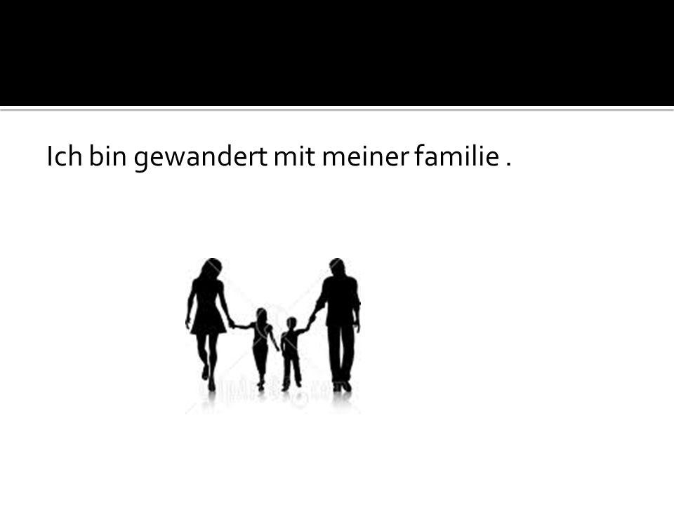 Ich bin gewandert mit meiner familie.