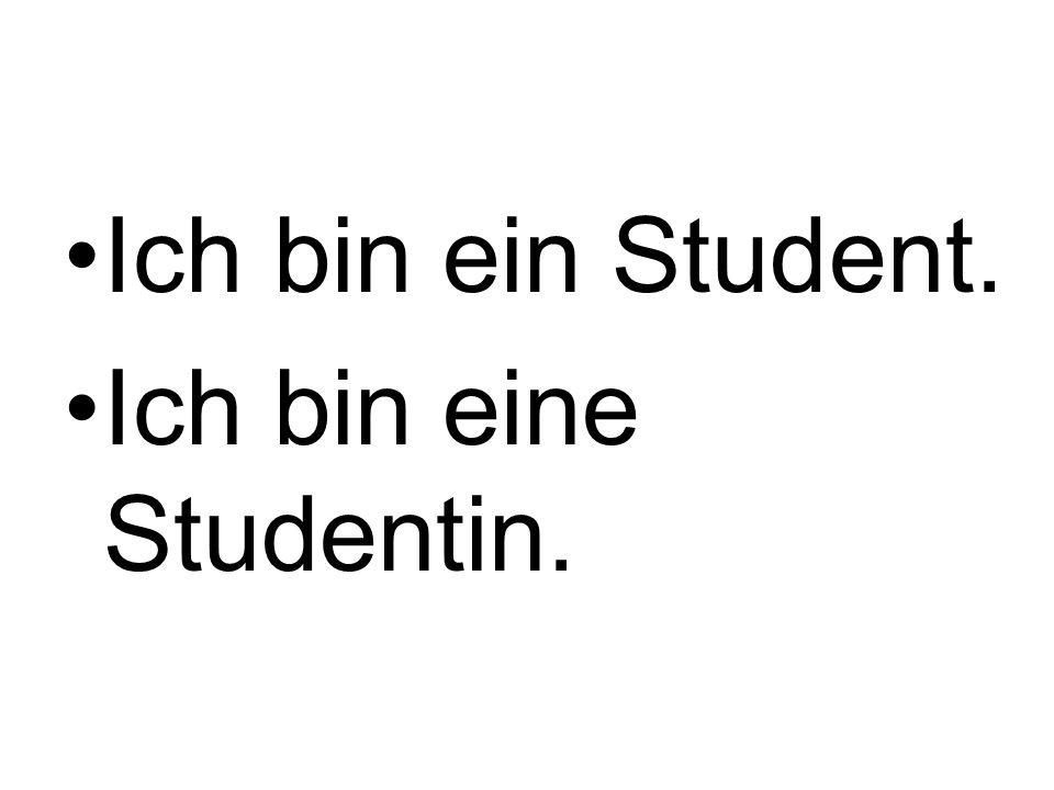 Ich bin ein Student. Ich bin eine Studentin.