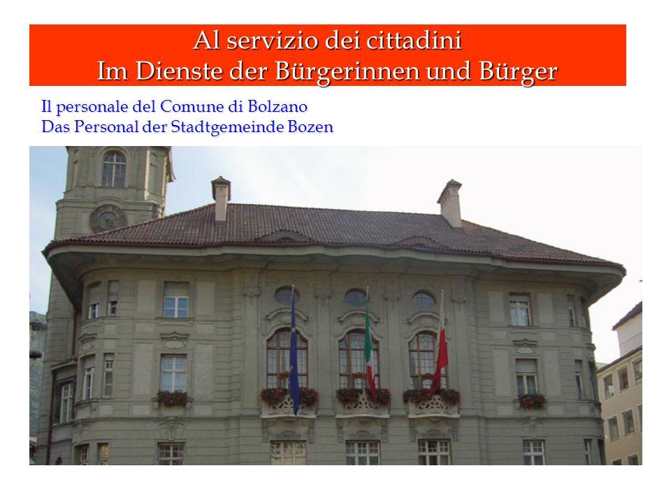 Al servizio dei cittadini Im Dienste der Bürgerinnen und Bürger Il personale del Comune di Bolzano Das Personal der Stadtgemeinde Bozen
