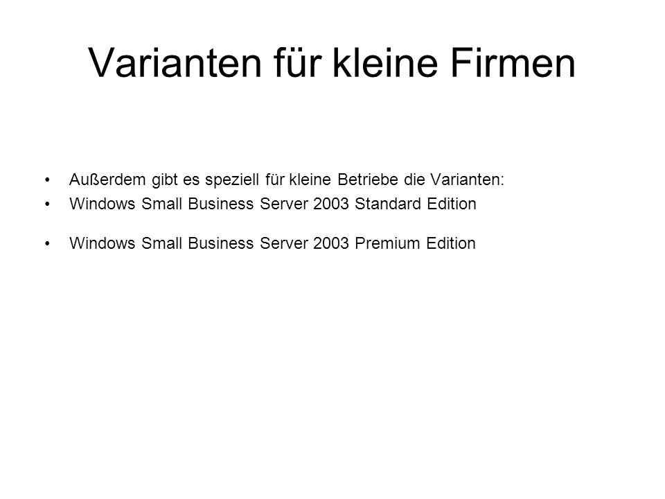 Small Business Server 2003 Standard Edition Microsoft Windows Server 2003 Standard Edition Microsoft Exchange Server 2003 Standard Edition Microsoft Windows SharePoint Services Microsoft Shared Fax Microsoft Office Outlook 2003 Premium Edition Zusätzlich zu den Komponenten der Standard Edition beinhaltet die Premium Edition weitere Technologien Microsoft Internet Security and Acceleration Server 2004 Standard Edition Microsoft SQL Server 2005 Workgroup Edition Microsoft FrontPage 2003