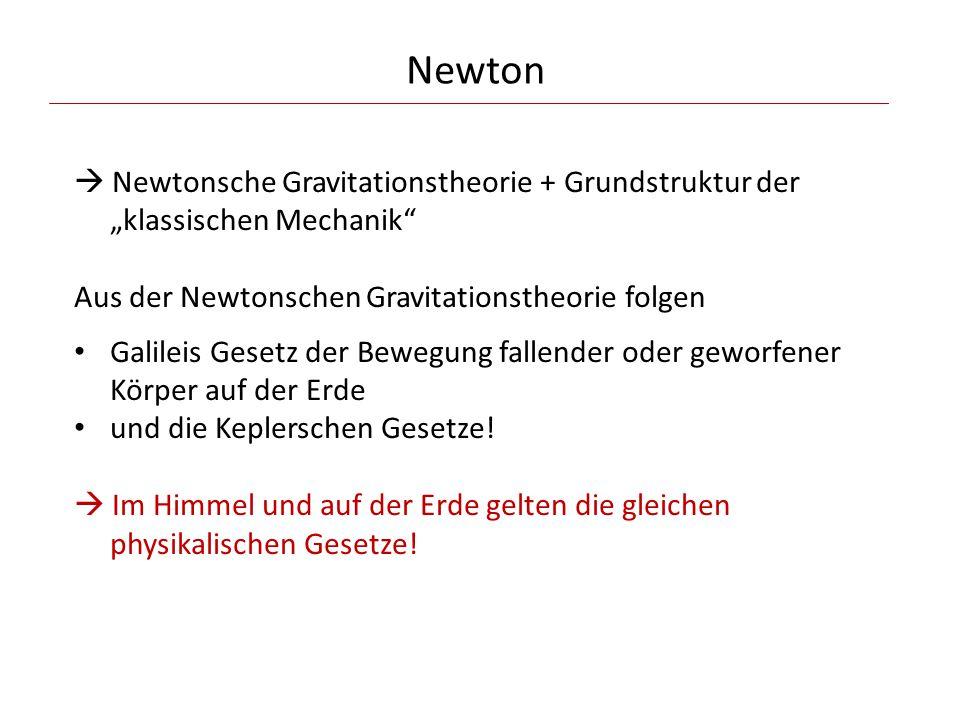 """Newton  Newtonsche Gravitationstheorie + Grundstruktur der """"klassischen Mechanik"""" Aus der Newtonschen Gravitationstheorie folgen Galileis Gesetz der"""
