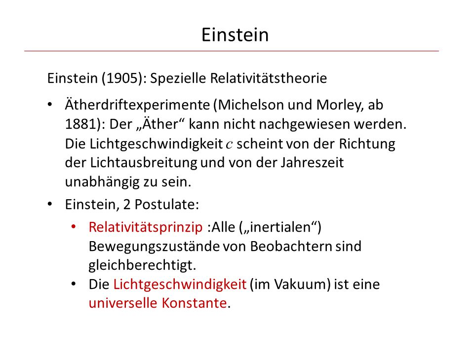 """Einstein (1905): Spezielle Relativitätstheorie Ätherdriftexperimente (Michelson und Morley, ab 1881): Der """"Äther"""" kann nicht nachgewiesen werden. Die"""