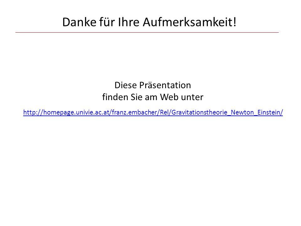 Danke für Ihre Aufmerksamkeit! Diese Präsentation finden Sie am Web unter http://homepage.univie.ac.at/franz.embacher/Rel/Gravitationstheorie_Newton_E