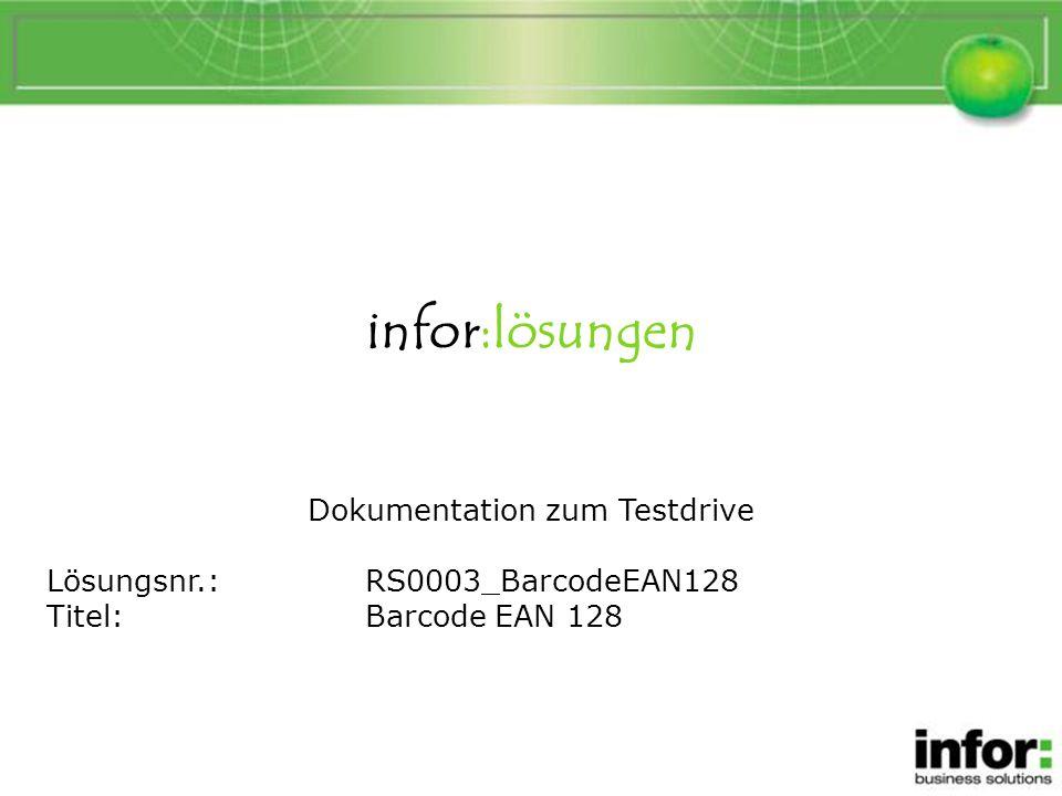 infor:lösungen Dokumentation zum Testdrive Lösungsnr.:RS0003_BarcodeEAN128 Titel:Barcode EAN 128 BarcodeEAN128 Testdrive