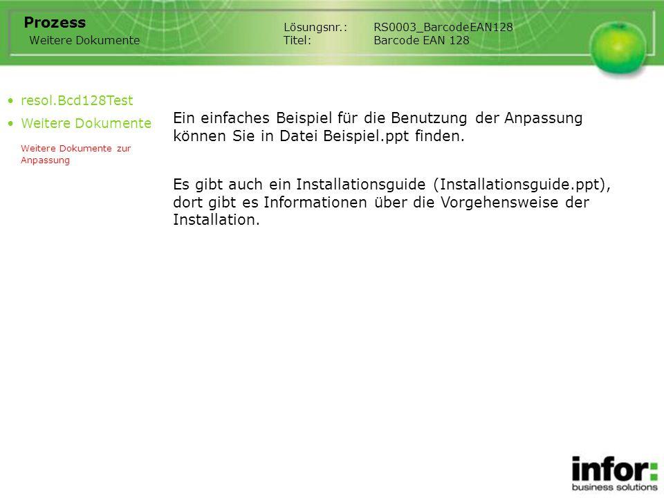 Lösungsnr.:RS0003_BarcodeEAN128 Titel:Barcode EAN 128 Prozess Weitere Dokumente Ein einfaches Beispiel für die Benutzung der Anpassung können Sie in Datei Beispiel.ppt finden.