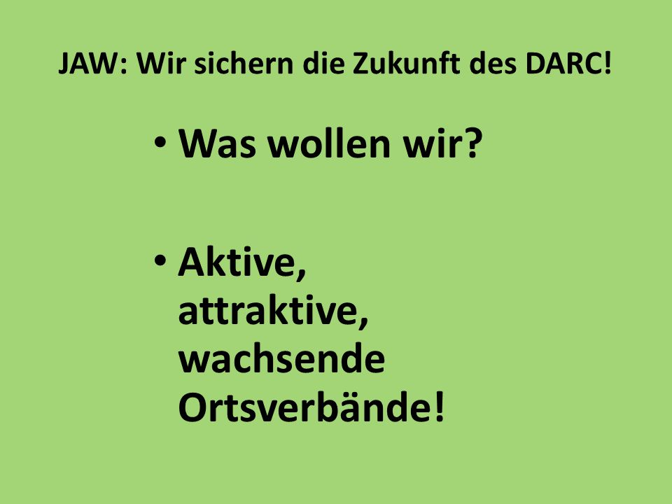 JAW: Wir sichern die Zukunft des DARC! Was wollen wir? Aktive, attraktive, wachsende Ortsverbände!