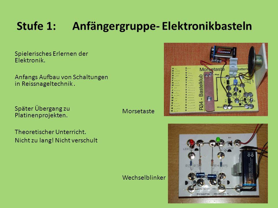Stufe 1:Anfängergruppe- Elektronikbasteln Spielerisches Erlernen der Elektronik. Anfangs Aufbau von Schaltungen in Reissnageltechnik. Später Übergang