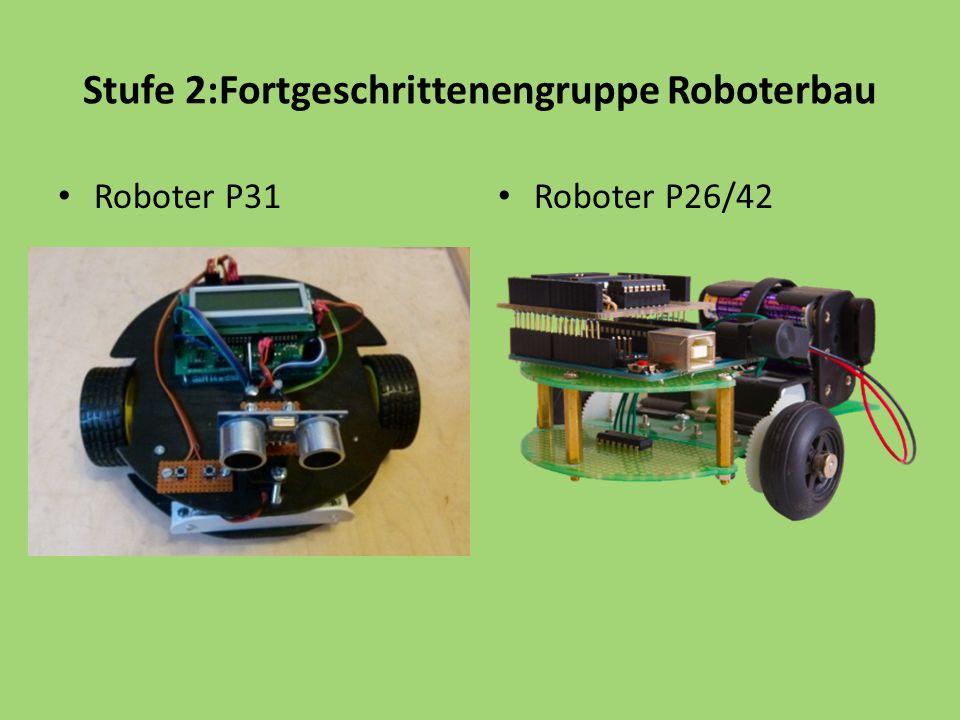 Stufe 2:Fortgeschrittenengruppe Roboterbau Roboter P31 Roboter P26/42