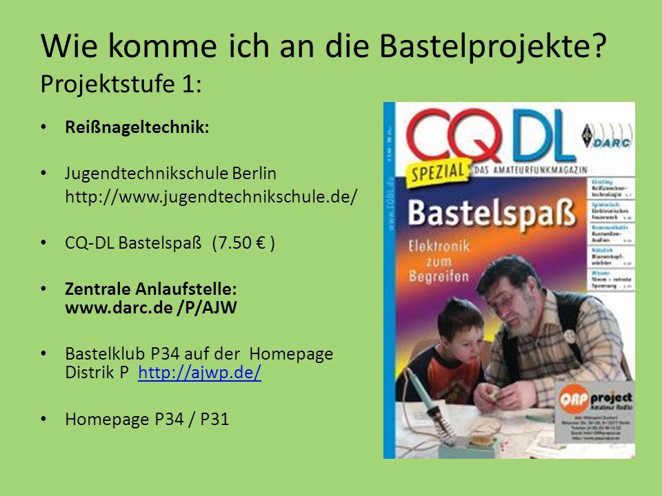 Wie komme ich an die Bastelprojekte? Projektstufe 1: Reißnageltechnik: Jugendtechnikschule Berlin http://www.jugendtechnikschule.de/ CQ-DL Bastelspaß
