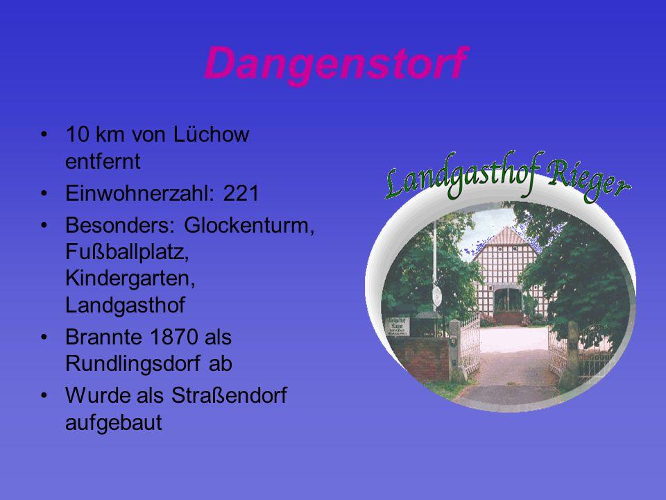 Dangenstorf 10 km von Lüchow entfernt Einwohnerzahl: 221 Besonders: Glockenturm, Fußballplatz, Kindergarten, Landgasthof Brannte 1870 als Rundlingsdor